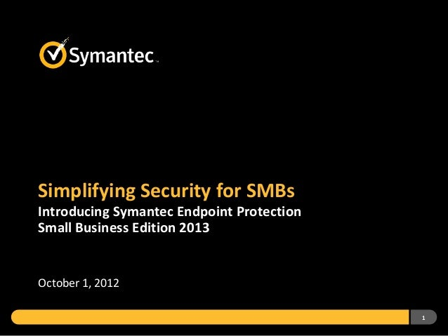 Simplifying Security for SMBs: Introducing Symantec Endpoint Protection Small Business Edition 2013