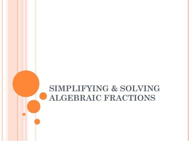 SIMPLIFYING & SOLVING ALGEBRAIC FRACTIONS