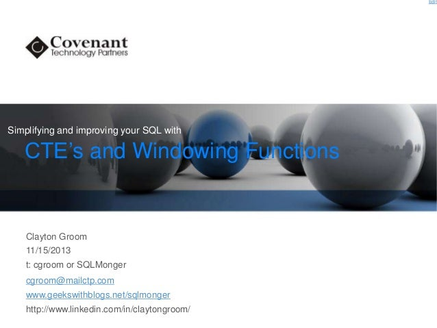 Edit  Simplifying and improving your SQL with  CTE's and Windowing Functions  Clayton Groom  11/15/2013 t: cgroom or SQLMo...