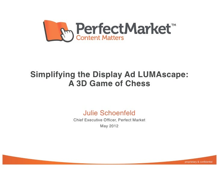 Simplifying the Display Ad LUMAscape:          A 3D Game of Chess               Julie Schoenfeld          Chief Executive ...
