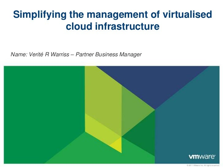 Simplifying the management of virtualised           cloud infrastructureName: Verité R Warriss – Partner Business Manager ...
