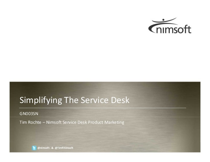 Simplifying The Service DeskGN003SNTim Rochte – Nimsoft Service Desk Product Marketing                                    ...