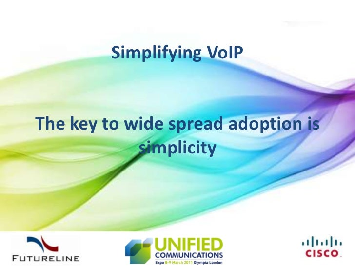 Simplifying VoIPThe key to wide spread adoption is simplicity<br />