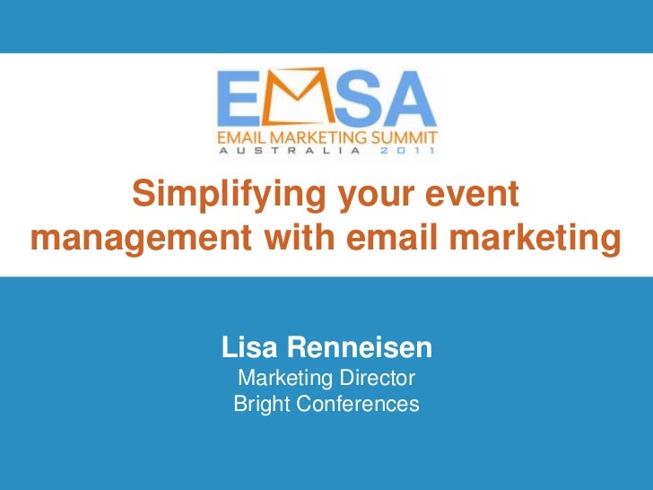 Simplifying your eventmanagement with email marketing         Lisa Renneisen          Marketing Director          Bright C...