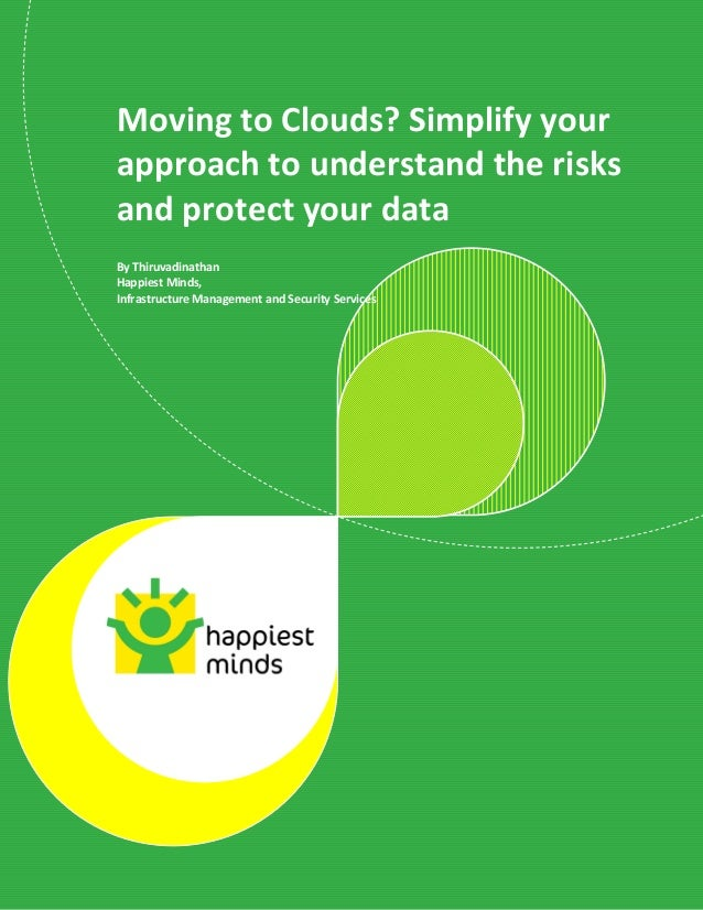 Moving to Clouds? Simplify yourapproach to understand the risksand protect your dataBy ThiruvadinathanHappiest Minds,Infra...