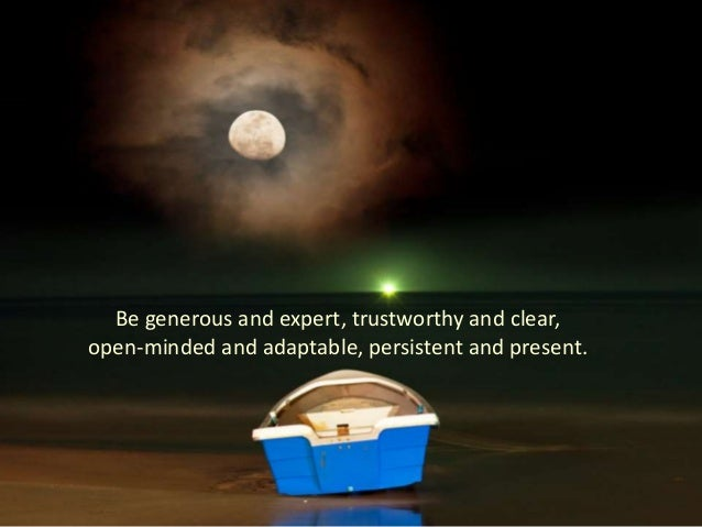 Be generous and expert, trustworthy and clear, open-minded and adaptable, persistent and present.