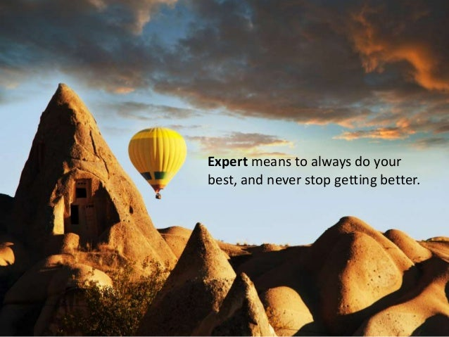 Expert means to always do your best, and never stop getting better.