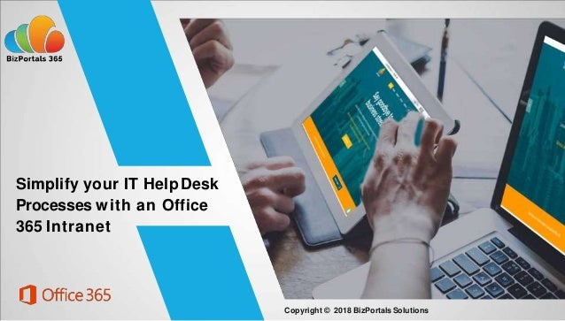 Simplify your IT HelpDesk Processes with an Office 365 Intranet Copyright © 2018 BizPortalsSolutions
