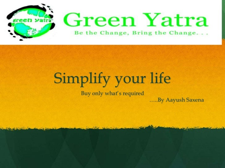 Simplify your life<br />Buy only what's required<br />…..By AayushSaxena<br />