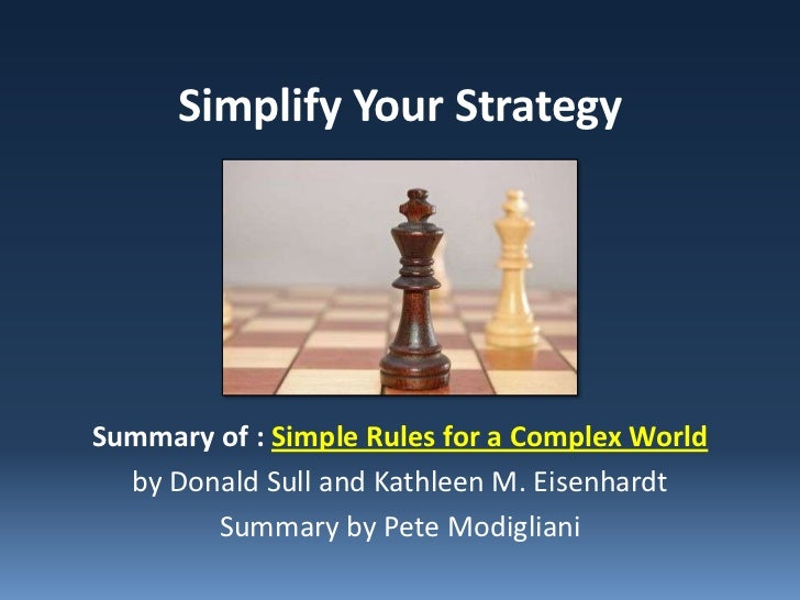 Simplify Your StrategySummary of : Simple Rules for a Complex World  by Donald Sull and Kathleen M. Eisenhardt        Summ...