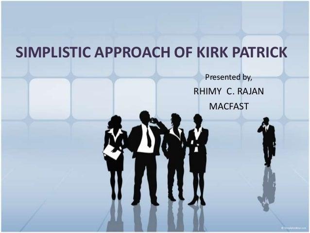 SIMPLISTIC APPROACH OF KIRK PATRICK                        Presented by,                      RHIMY C. RAJAN              ...