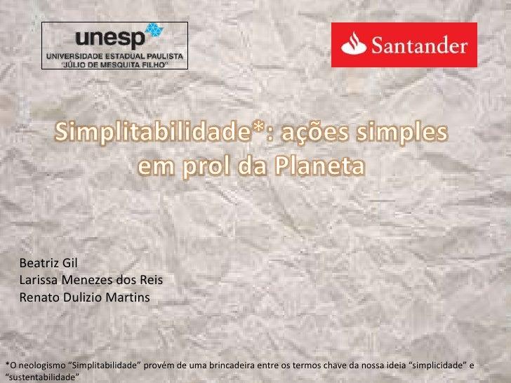Simplitabilidade*: ações simples em prol da Planeta<br />Beatriz Gil<br />Larissa Menezes dos Reis<br />Renato Dulizio Mar...