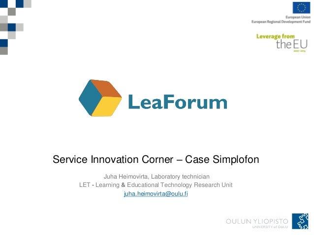Service Innovation Corner – Case SimplofonJuha Heimovirta, Laboratory technicianLET - Learning & Educational Technology Re...