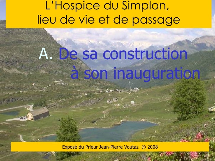Photo hospice L'Hospice du Simplon,  lieu de vie et de passage <ul><li>De sa construction   à son inauguration </li></ul>E...