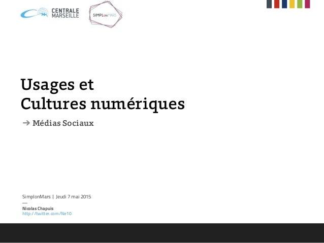 Usages et Cultures numériques ➔ Médias Sociaux SimplonMars | Jeudi 7 mai 2015 — Nicolas Chapuis http://twitter.com/Ne10