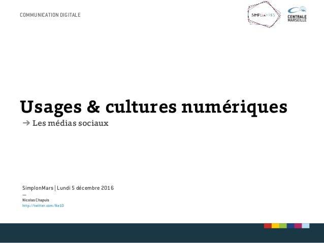 Usages & cultures numériques ➔ Les médias sociaux SimplonMars | Lundi 5 décembre 2016 — Nicolas Chapuis http://twitter.com...