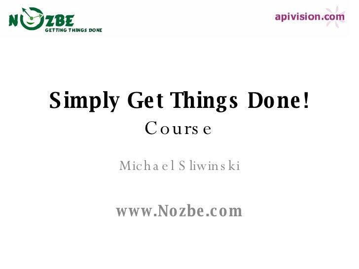Simply Get Things Done !   Course Michael Sliwinski www.Nozbe.com