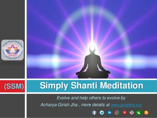 (SSM)  Simply Shanti Meditation Evolve and help others to evolve by Acharya Girish Jha , more details at www.girishjha.org