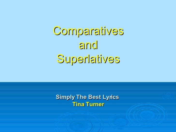 Comparatives and Superlatives Simply The Best Lyrics  Tina Turner
