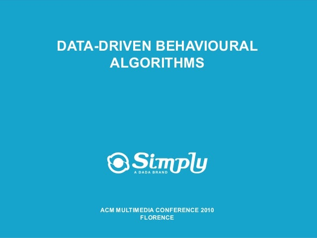 Putting you first for online advertising www.simply.com DATA-DRIVEN BEHAVIOURAL ALGORITHMS ACM MULTIMEDIA CONFERENC...