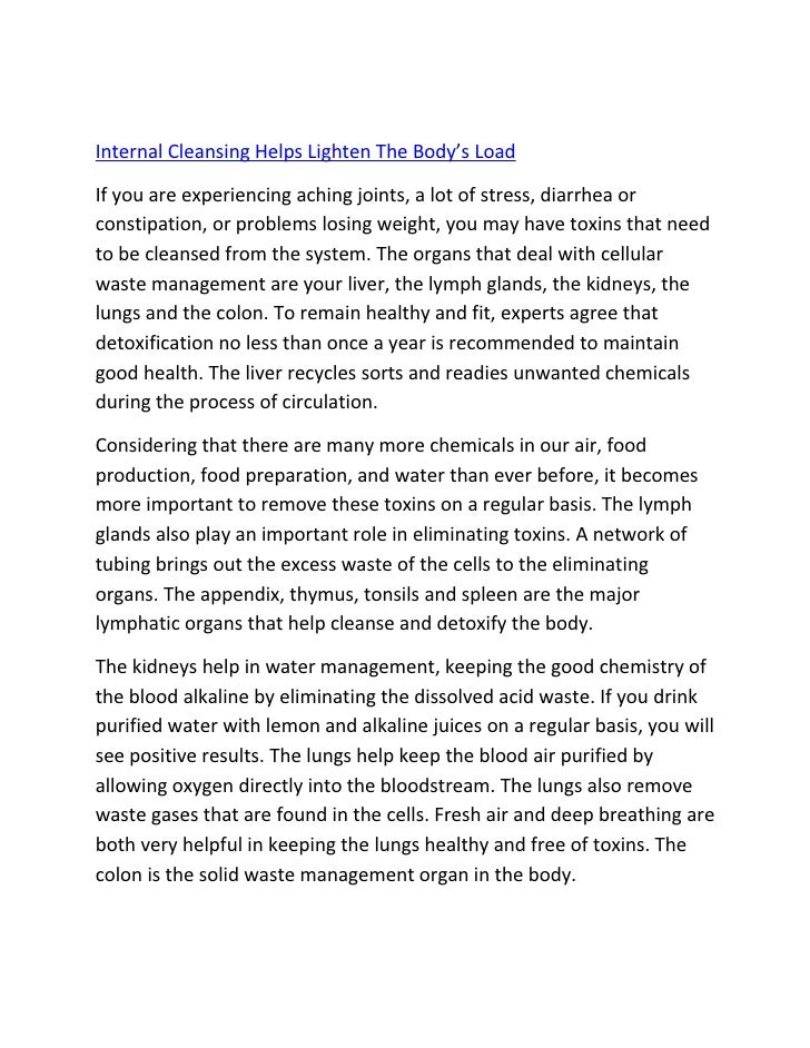 Internal Cleansing Helps Lighten The Body's Load  If you are experiencing aching joints, a lot of stress, diarrhea or cons...