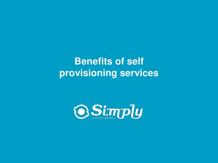 Simply benefits of_self_provisioning_services