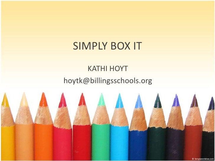 SIMPLY BOX IT<br />KATHI HOYT<br />hoytk@billingsschools.org<br />