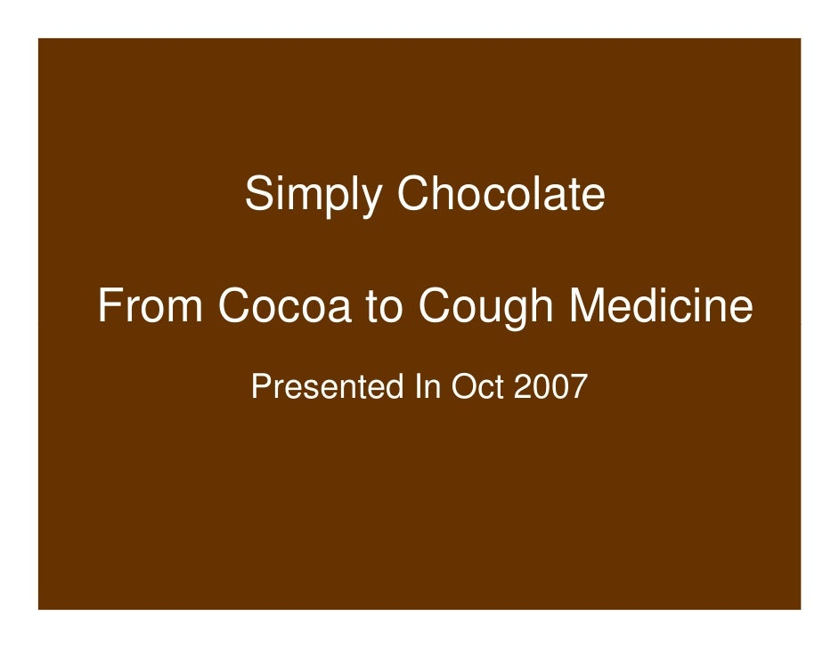 Simply Chocolate  From Cocoa to Cough Medicine       Presented In Oct 2007