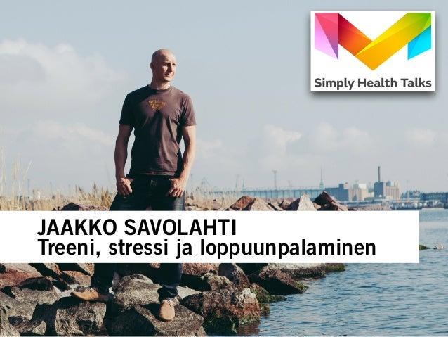 JAAKKO SAVOLAHTI  Treeni, stressi ja loppuunpalaminen