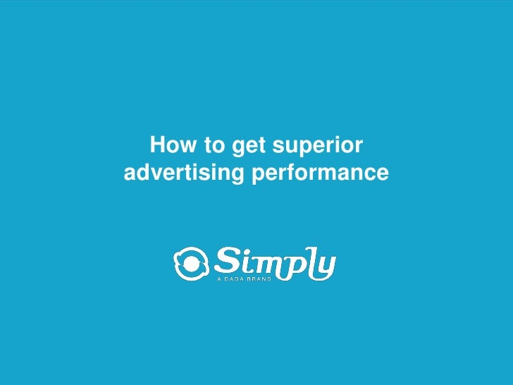 How to get superior                   advertising performance     Putting you first for online advertising   www.simply.com