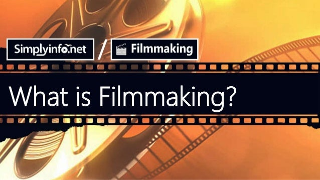 What is Filmmaking?