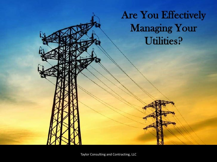 Taylor Consulting and Contracting, LLC<br />Are You Effectively Managing Your Utilities? <br />