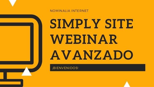 SIMPLY SITE WEBINAR AVANZADO �BIENVENIDOS! NOMINALIA INTERNET