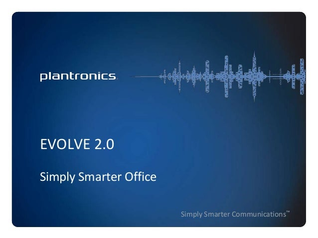 EVOLVE 2.0 Simply Smarter Office Simply Smarter Communications™