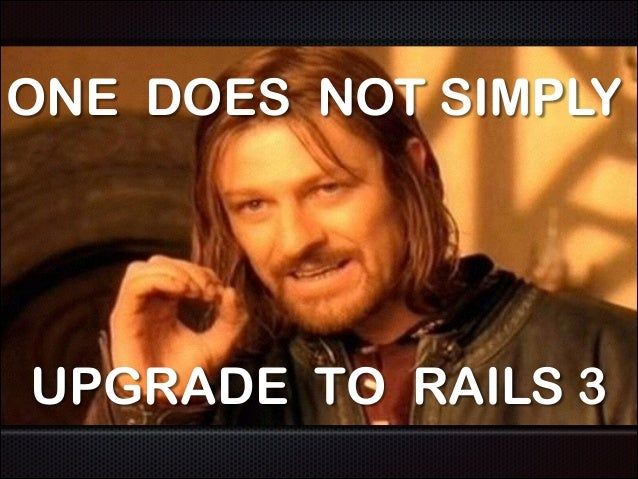 ONE DOES NOT SIMPLY UPGRADE TO RAILS 3