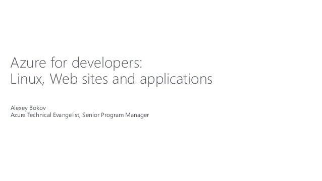 Alexey Bokov Azure Technical Evangelist, Senior Program Manager Azure for developers: Linux, Web sites and applications