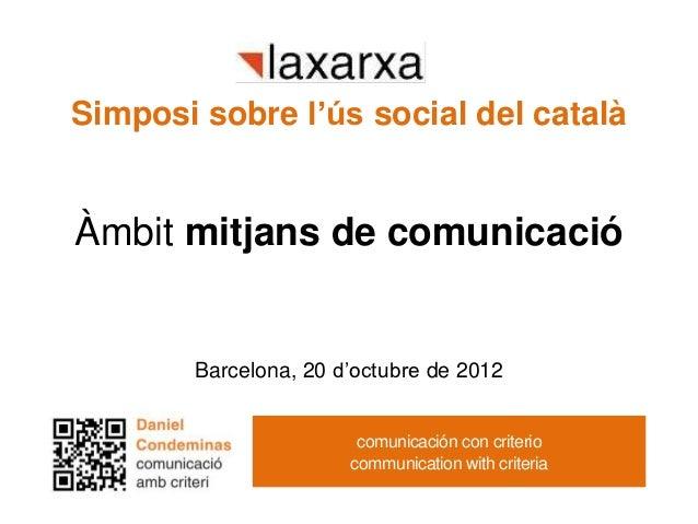 Simposi sobre l'ús social del catalàÀmbit mitjans de comunicació       Barcelona, 20 d'octubre de 2012                    ...