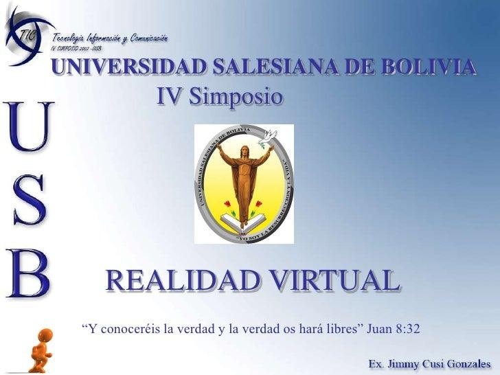"""UNIVERSIDAD SALESIANA DE BOLIVIA<br />IV Simposio <br />REALIDAD VIRTUAL<br />""""Y conoceréis la verdad y la verdad os hará ..."""