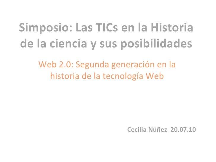 Simposio: Las TICs en la Historia de la ciencia y sus posibilidades Web 2.0: Segunda generación en la historia de la tecno...