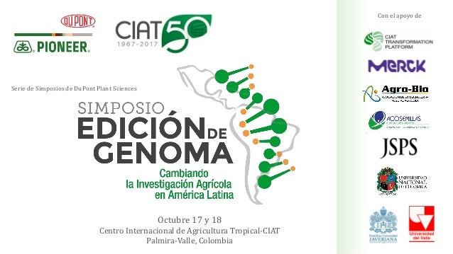Serie de Simposios de DuPont Plant Sciences Octubre 17 y 18 Centro Internacional de Agricultura Tropical-CIAT Palmira-Vall...