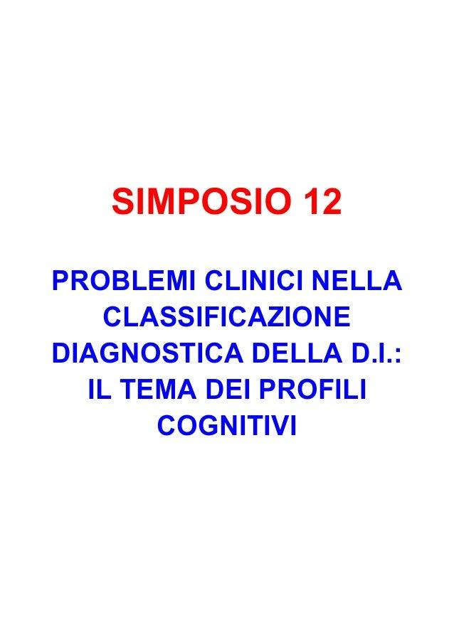 SIMPOSIO 12 PROBLEMI CLINICI NELLA CLASSIFICAZIONE DIAGNOSTICA DELLA D.I.: IL TEMA DEI PROFILI COGNITIVI