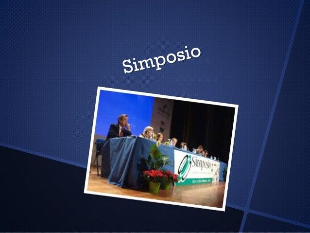 El simposio, es una reunión de expertos en la que se expone y desarrolla un tema en forma completa y detallada, enfocándol...