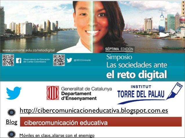 Aprende, comparte, transforma #bbppcita Móviles en clase, aliarse con el enemigo Blog http://cibercomunicacioneducativa.bl...