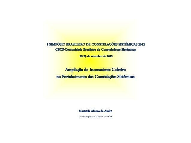 I SIMPÓSIO BRASILEIRO DE CONSTELAÇÔES SISTÊMICAS 2012     CBCS-Comunidade Brasileira de Consteladores Sistêmicos          ...
