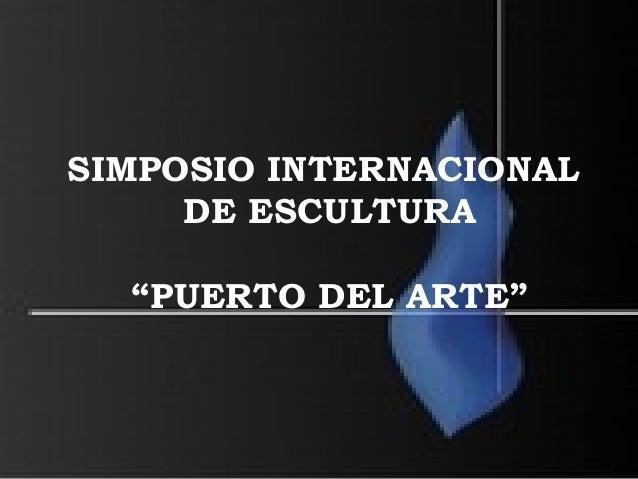 """SIMPOSIO INTERNACIONAL DE ESCULTURA """"PUERTO DEL ARTE"""""""