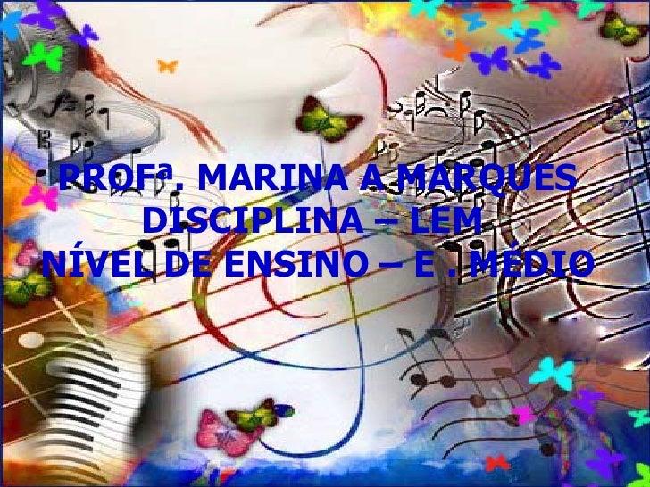PROFª. MARINA A MARQUES     DISCIPLINA – LEM NÍVEL DE ENSINO – E . MÉDIO