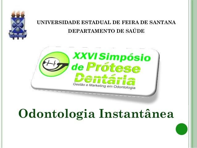 UNIVERSIDADE ESTADUAL DE FEIRA DE SANTANA           DEPARTAMENTO DE SAÚDEOdontologia Instantânea