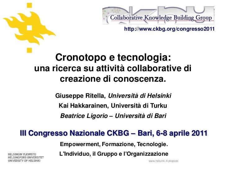 http://www.ckbg.org/congresso2011         Cronotopo e tecnologia:   una ricerca su attività collaborative di         creaz...