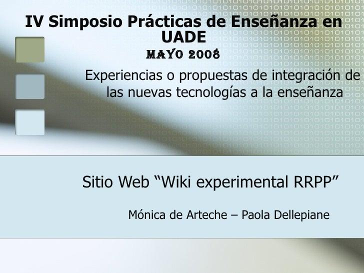 """Sitio Web """"Wiki experimental RRPP"""" Mónica de Arteche – Paola Dellepiane IV Simposio Prácticas de Enseñanza en UADE Mayo 20..."""