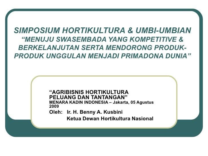 "SIMPOSIUM HORTIKULTURA & UMBI-UMBIAN  ""MENUJU SWASEMBADA YANG KOMPETITIVE & BERKELANJUTAN SERTA MENDORONG PRODUK-PRODUK UN..."
